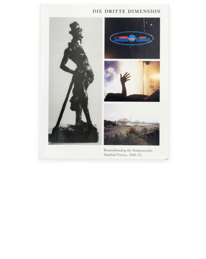 Manfred Pernice Die Dritte Dimension Bestandkatalog der Skulpturenabt 2000 02