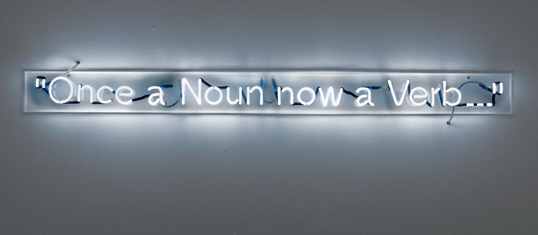 Cerith Wyn Evans  Once a Noun, Now a Verb..., 2005    Neon, auf Plexi montiert (mit Trafo),  13 × 156.5 cm